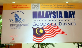 Malaysia Day Inter-Religious Goodwill Dinner was organized by the Malaysian Consultative Council of Buddhism, Christianity, Hinduism, Sikkhism and Taoism, Penang Branch at Hotel Equatorial, Penang tonight ... Celebrating 50 Years of Malaysia